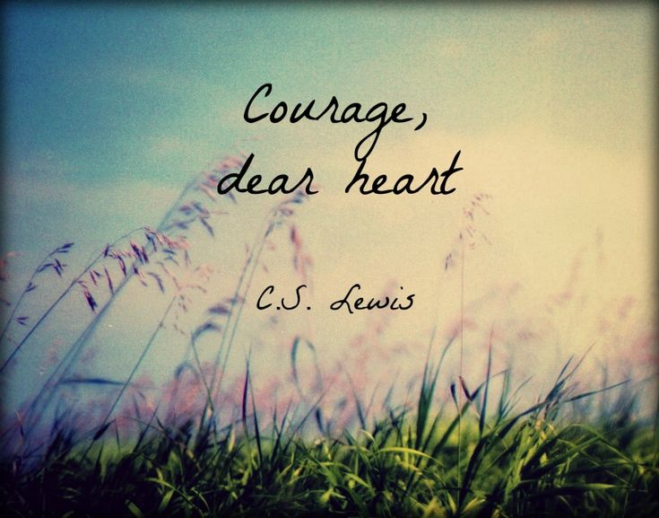 """Courage, dear heart."" - C.S. Lewis quote"