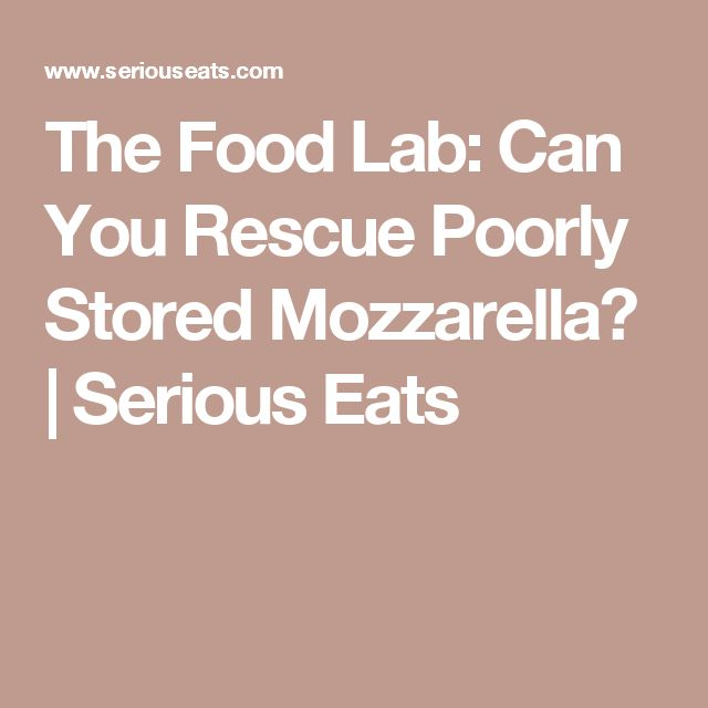 The Food Lab: Can You Rescue Poorly Stored Mozzarella? | Serious Eats
