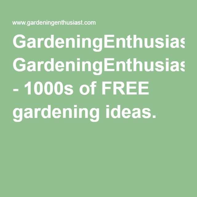 GardeningEnthusiast™ Gives You Access To Popular Gardening Websites That  Offer FREE Gardening Advice, The Best Time To Plant, Free Garden Designs  And More.