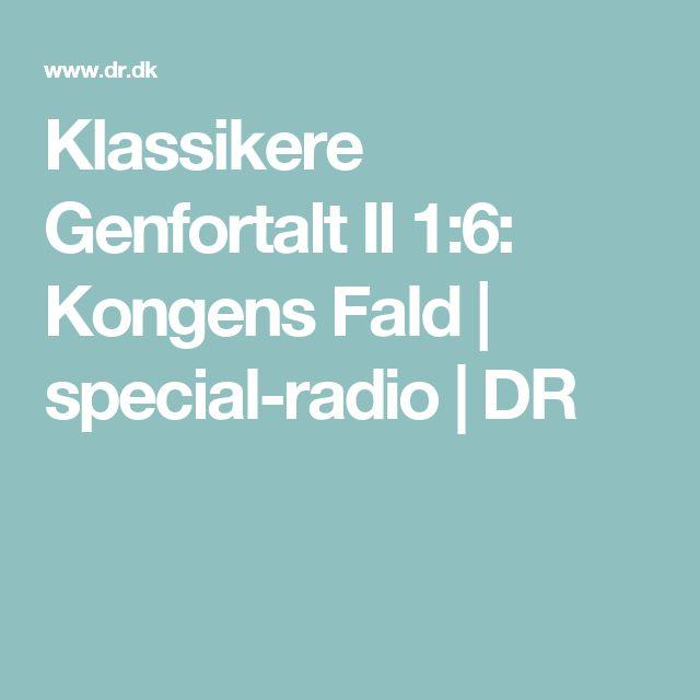 Klassikere Genfortalt II 1:6: Kongens Fald | special-radio | DR