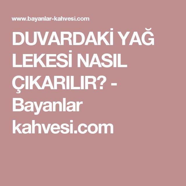 DUVARDAKİ YAĞ LEKESİ NASIL ÇIKARILIR? - Bayanlar kahvesi.com