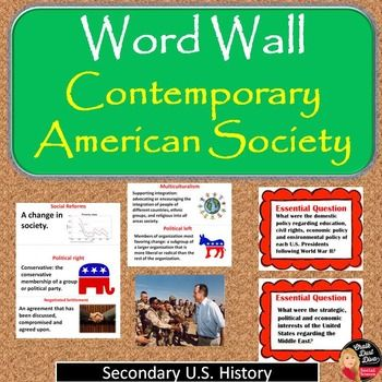 """Contemporary American Society Vocabulary WORD WALL Posters (U.S.History)  Make your wall come """"alive"""" with these creative WORD WALL posters for the unit on the """"Contemporary American Society"""" for your secondary U.S. History class. This purchase includes 5 words and definitions, two essential questions, four pictures and title page.  Words include: Multiculturalism Political Right Political Left Social Reform Negotiated Settlement"""