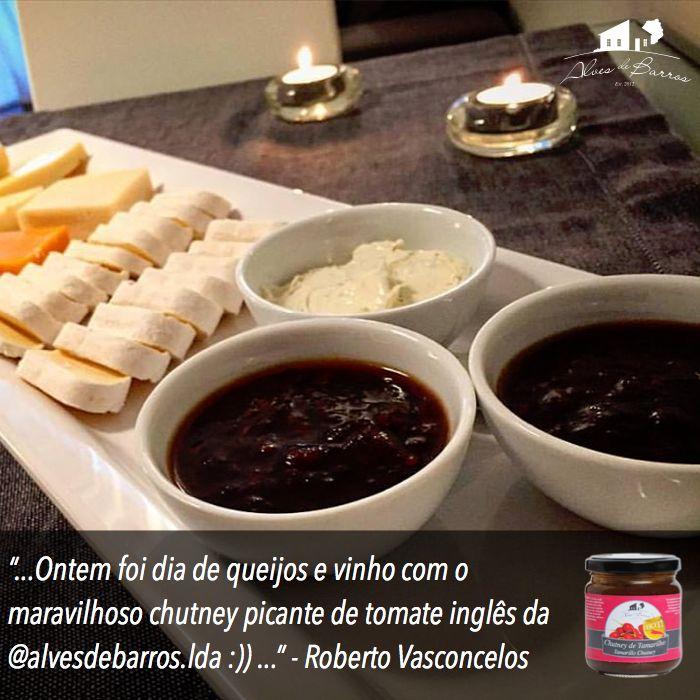 """""""...Ontem foi dia de queijos e vinho com o maravilhoso chutney picante de tomate inglês da @alvesdebarros.lda :)) ..."""" - Roberto Vasconcelos"""