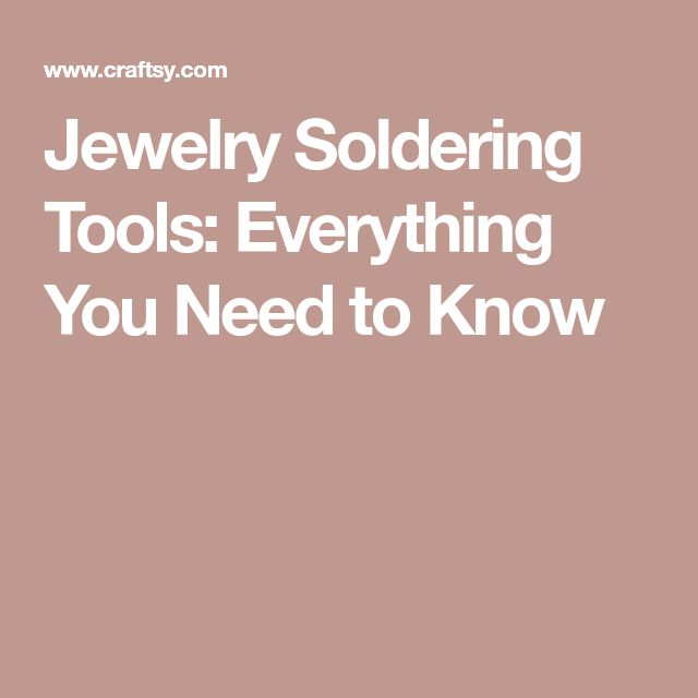 Jewelry Soldering Tools: Everything You Need to Know