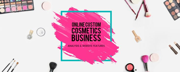 Online Customizable Cosmetic Industry: Analysis & Features.