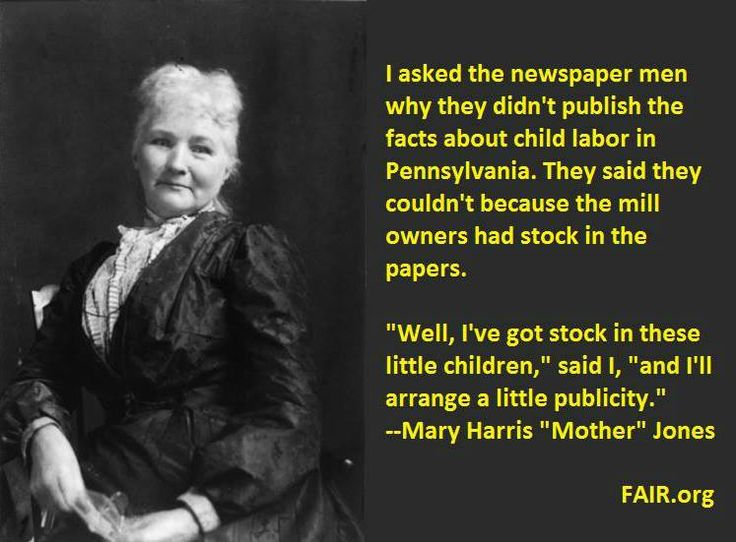 "Mary Harris ""Mother"" Jones learned that  law-breakers intentionally by stock in news papers so that the news agency won't/can't report on criminal activity.  Today we have companies like GE who own NBC and Comcast while companies like Walmart buy enormous ad space and make 'generous contributions' to public radio therefore, ensuring the reporting against them is kept to a minimum, if reported at all."