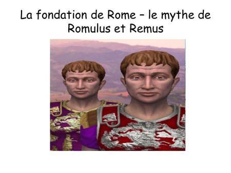 La fondation de Rome – le mythe de Romulus et Remus.