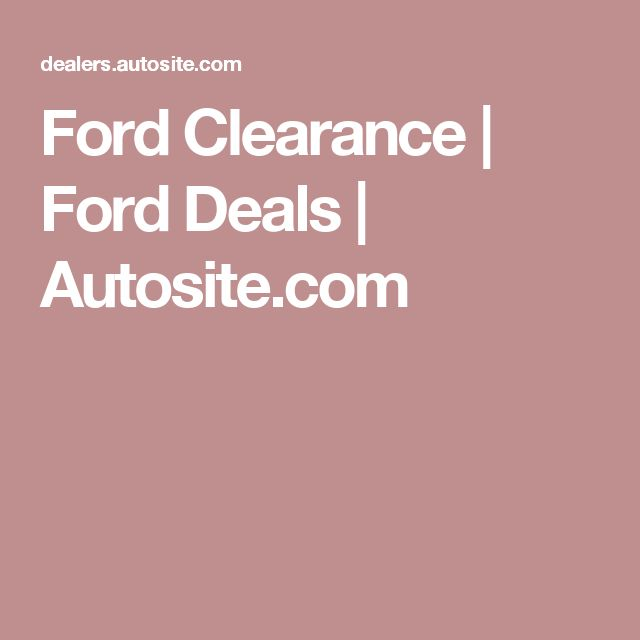 Ford Clearance | Ford Deals | Autosite.com