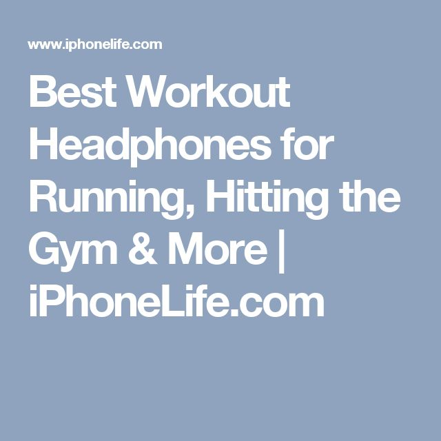 Best Workout Headphones for Running, Hitting the Gym & More | iPhoneLife.com