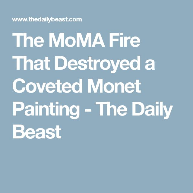 The MoMA Fire That Destroyed a Coveted Monet Painting - The Daily Beast