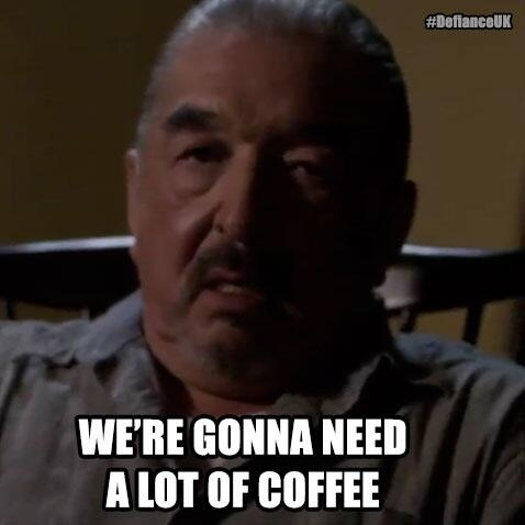 "@SyfyUK: ""We're gonna need a lot of coffee"" Filing was never Rafe McCawley's strong point! #DefianceUK"