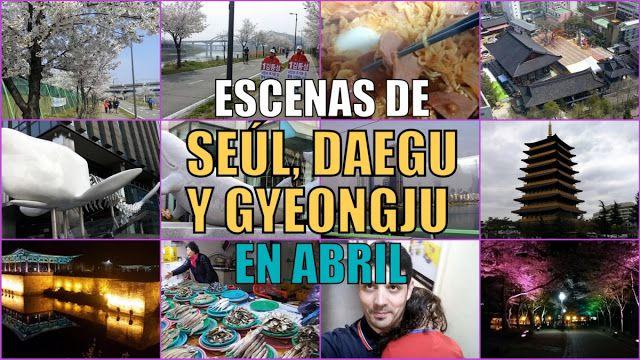 Vídeo con escenas de abril en Corea del Sur, con fragmentos grabados en la capital Seúl, la urbe de Daegu y la preciosa ciudad histórica de Gyeonju.