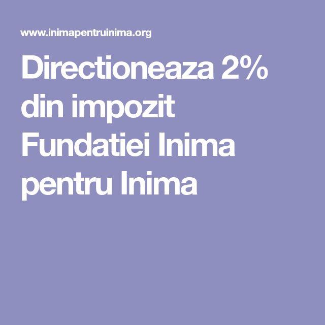 Directioneaza 2% din impozit Fundatiei Inima pentru Inima