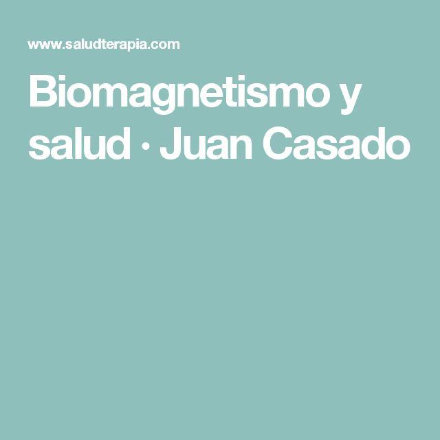 Biomagnetismo y salud · Juan Casado