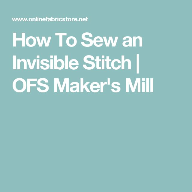 How To Sew an Invisible Stitch   OFS Maker's Mill