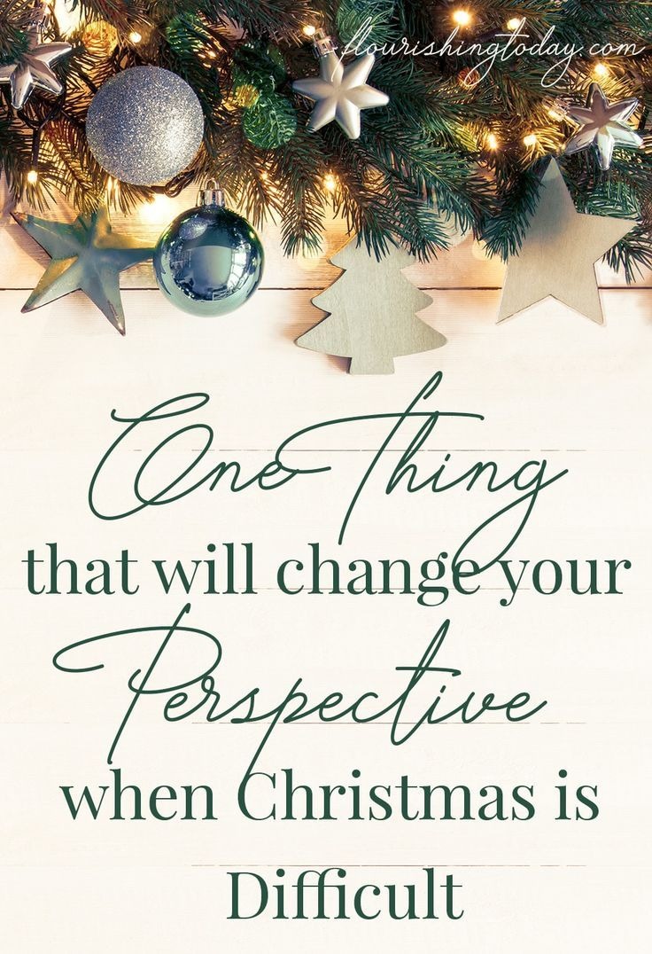 One Thing that will Change your Perspective When Christmas is Hard ...