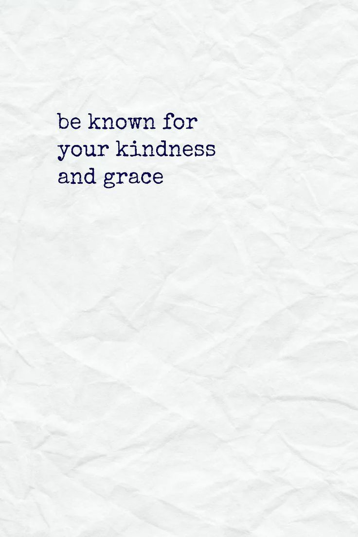 Be known for your kindness and grace.