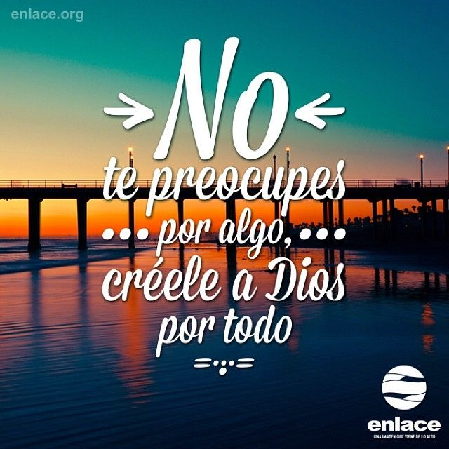 Créele a Dios por todo.