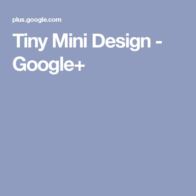 Tiny Mini Design - Google+