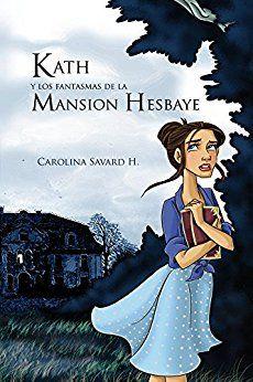 """Hilvanando palabras: """"Kath y los fantasmas.Mansión Hesbaye."""" Carolina S..."""