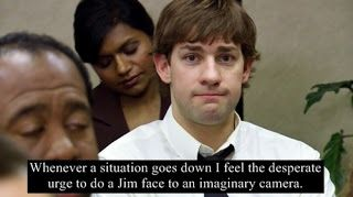 The office Jim Halpert Face. I actually do this... because I'm awesome.
