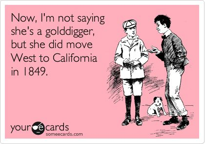 hahahaha: Nerd Humor, Funnys Good, History Jokes, Gold Diggers, Originals Gold Digg, Hee Hee, Perfect Twists, Originals Golddigg, The Originals