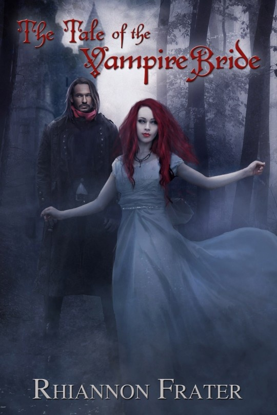 """My cover for Rhiannon Frater's """"The Tale of the Vampire Bride"""""""