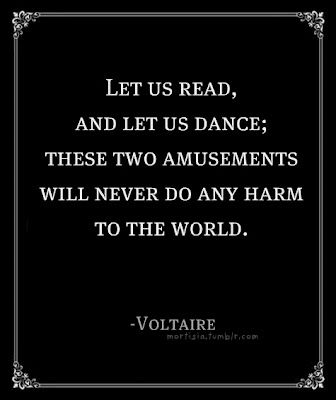 """""""Let us read, and let us dance; these two amusements will never do any harm to the world."""""""