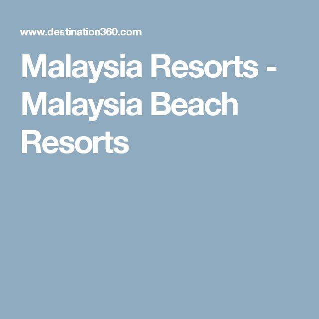 Malaysia Resorts - Malaysia Beach Resorts