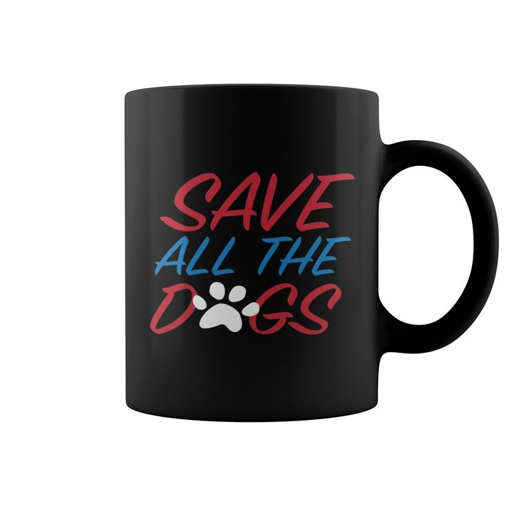 SAVE ALL DOGS COFFEE MUGS. T-Shirts, Hoodies, Tees, Clothing, Gifts, For Animal Rescues, Pet Adoptions, Volunteers, Dogs, Puppies, Cats, Kittens, Quotes, Sayings.