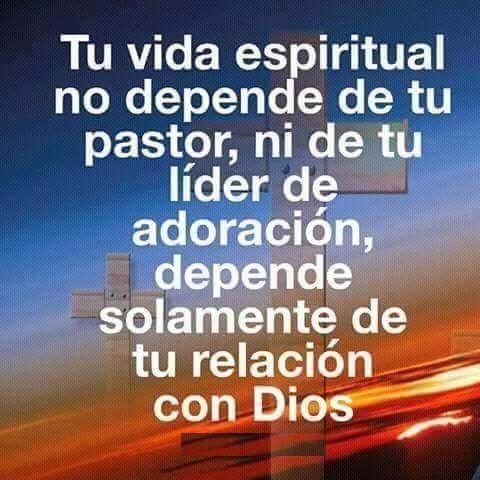 Tu vida espiritual no depende de tu pastor, ni de tu líder de adoración, depende solamente de tu relación con Dios.