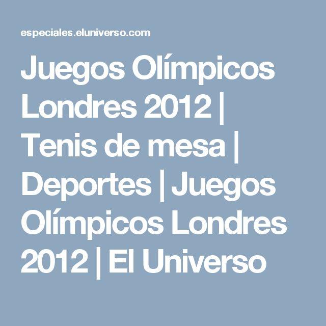 Juegos Olímpicos Londres 2012 | Tenis de mesa | Deportes | Juegos Olímpicos Londres 2012 | El Universo