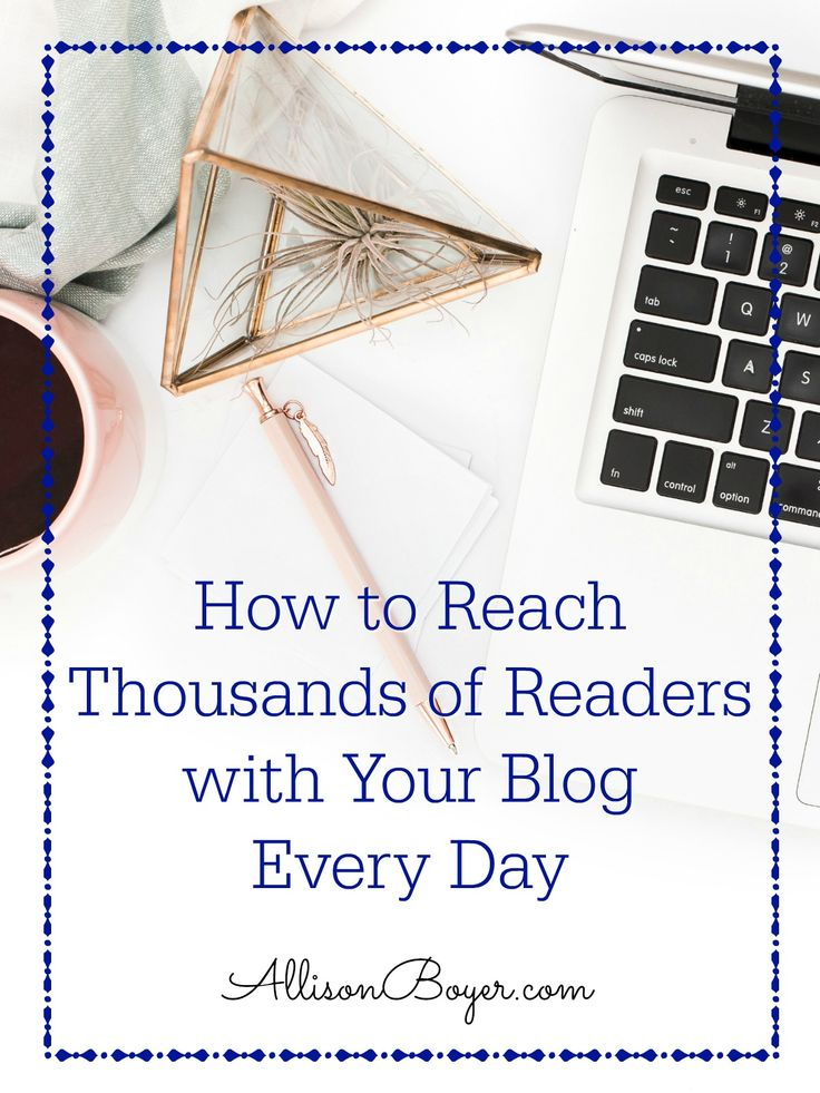 How to Reach Thousands of Readers with Your Blog Every Day