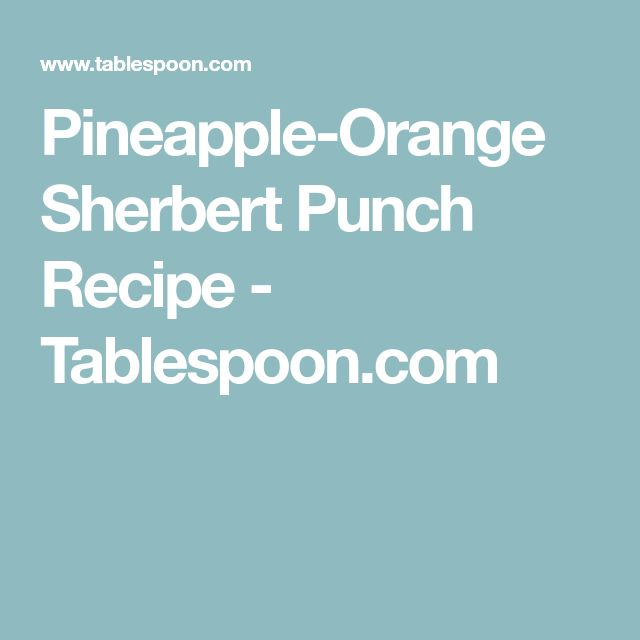 Pineapple-Orange Sherbert Punch Recipe - Tablespoon.com