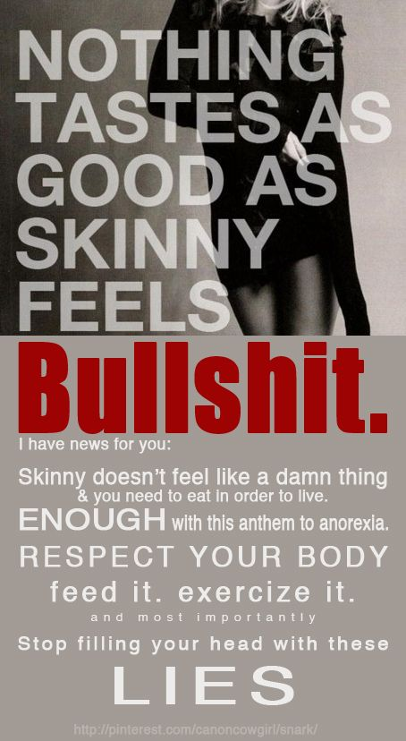 Food is fuel.  Skinny schminny...Respect your body. Fuel it RIGHT.
