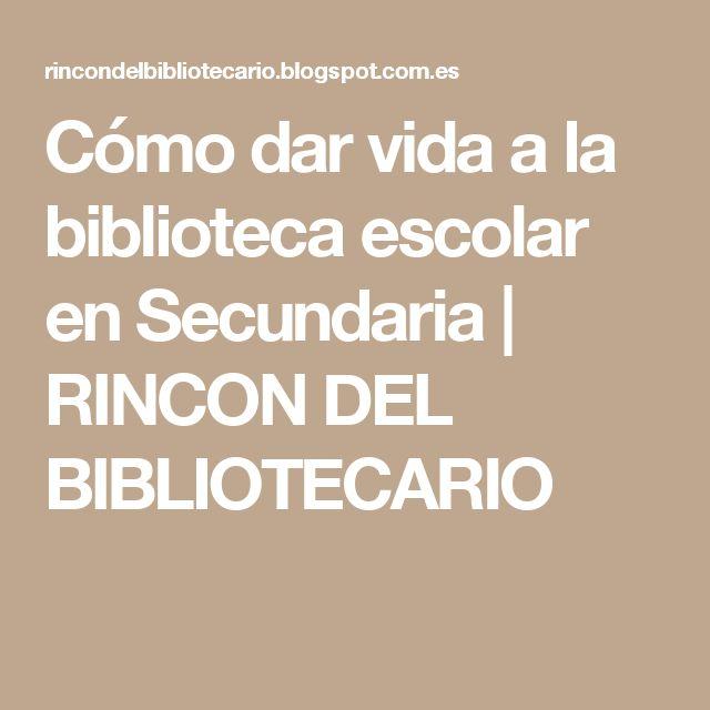 Cómo dar vida a la biblioteca escolar en Secundaria   RINCON DEL BIBLIOTECARIO