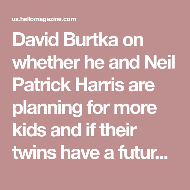 David Burtka on whether he and Neil Patrick Harris are planning for more kids and if their twins have a future in showbiz - HELLO! US