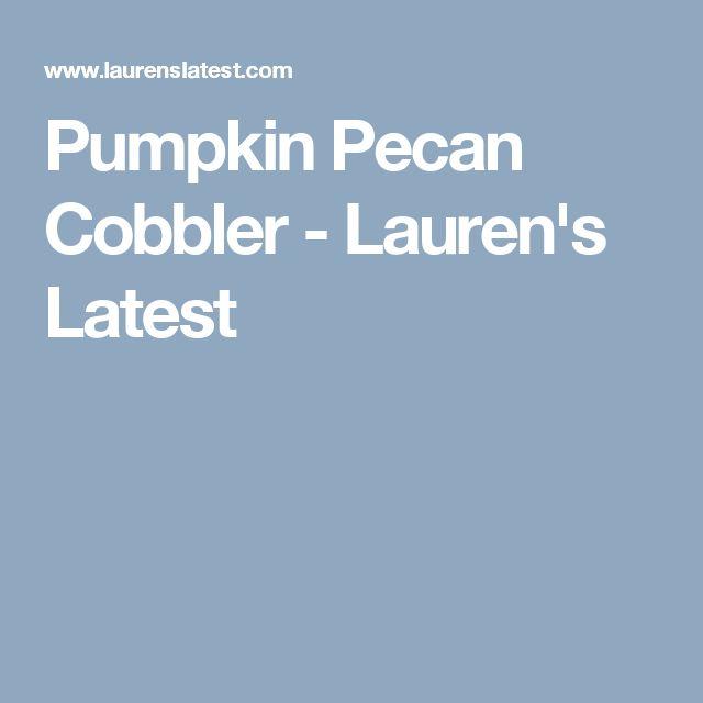 Pumpkin Pecan Cobbler - Lauren's Latest