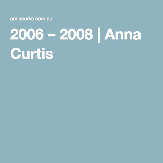 2006 – 2008 | Anna Curtis