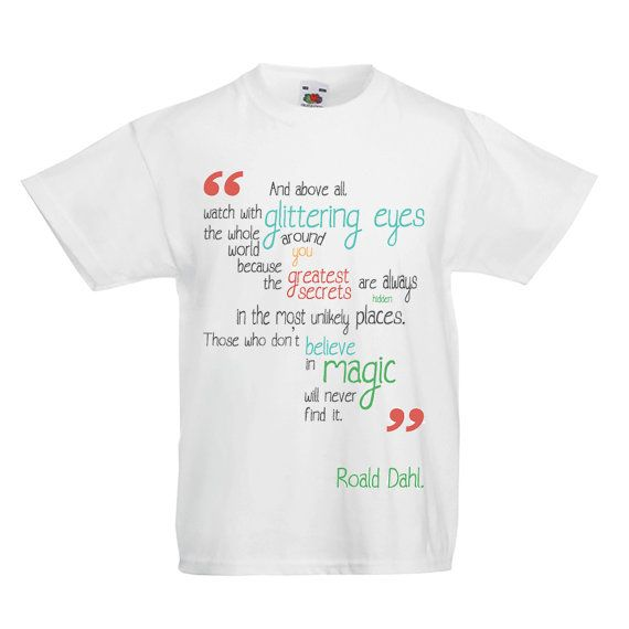 Roald Dahl T-shirt, The Minpins, And above all, watch with glittering eyes the whole world around you because the greatest secrets are always