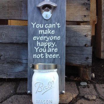 Wall Mount Bottle Opener with Mason Jar Catch, You Can't Make Everyone Happy You Are Not Beer, Industrial Look, Steampunk