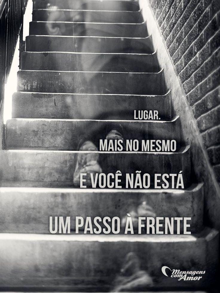Lugar, mas nomesmo e você está um passo a frente. #mensagenscomamor #quotes #frases