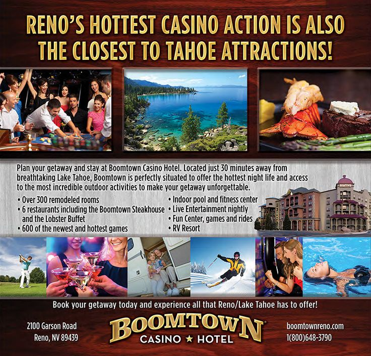 Plan Your Getaway and Stay at the Boomtown Casno Hotel! Reno's Hottest Casino Action is also the Closest to Lake Tahoe Attractions!