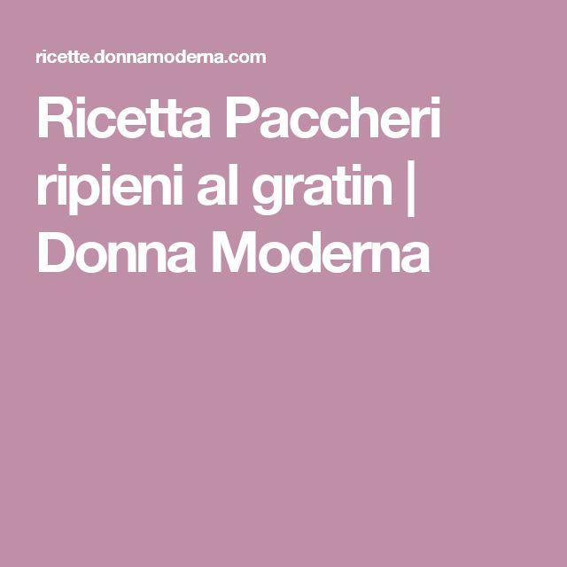 Ricetta Paccheri ripieni al gratin   Donna Moderna