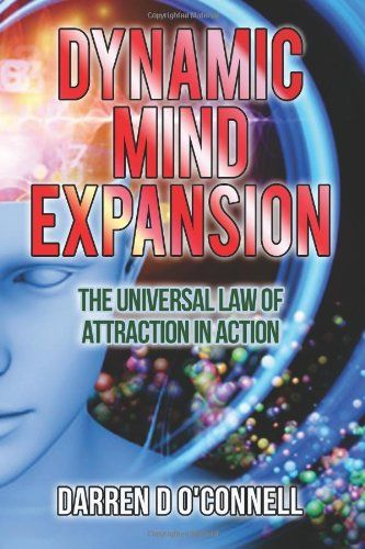 Dynamic Mind Expansion: The Universal Law of Attraction in Action by Darren D O Connell,http://www.amazon.com/dp/1495415805/ref=cm_sw_r_pi_dp_I7xrtb0VDV5KHK41