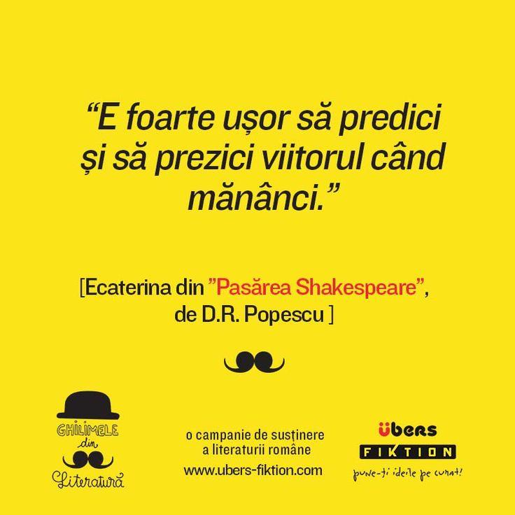 """""""E foarte ușor să predici și să prezici viitorul când mănânci."""" [Ecaterina din Pasărea Shakespeare de D.R. Popescu ] #ghilimeledinliteratura"""