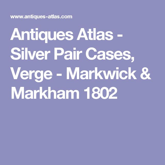 Antiques Atlas - Silver Pair Cases, Verge - Markwick & Markham 1802