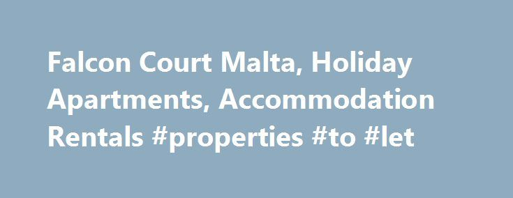 Falcon Court Malta, Holiday Apartments, Accommodation Rentals #properties #to #let http://apartment.remmont.com/falcon-court-malta-holiday-apartments-accommodation-rentals-properties-to-let/  #malta apartments # General Accommodation Information: Falcon Court Apartments will be your ideal Holiday rental in Malta. Falcon Court rentals can supply you with a 1 bedroom, 2 bedroom or 3 bedroom Holiday Apartment with Wi-Fi. Broadband Internet Access. All apartments have a private kitchen and…