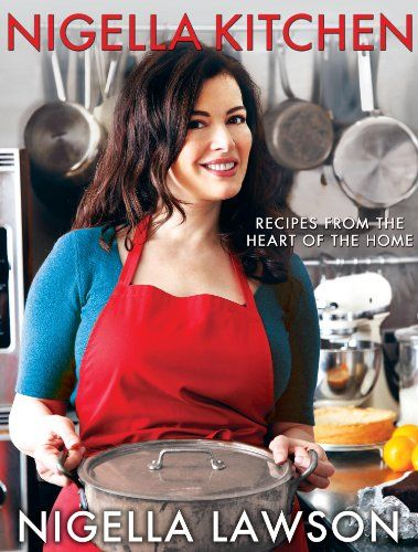 Nigella Kitchen: Recipes from the Heart of the Home by Nigella Lawson