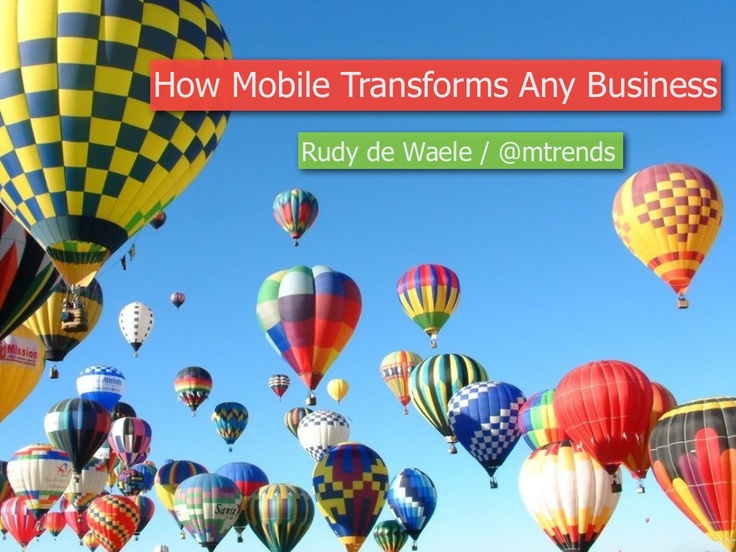 How Mobile Transforms Any Business by Rudy De Waele via Slideshare